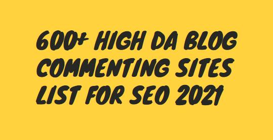 600+ High DA Blog Commenting Sites List For SEO 2021